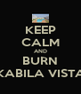 KEEP CALM AND BURN  KABILA VISTA  - Personalised Poster A4 size
