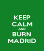 KEEP CALM AND BURN MADRID - Personalised Poster A4 size