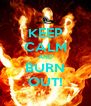 KEEP CALM AND BURN OUT! - Personalised Poster A4 size