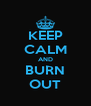KEEP CALM AND BURN OUT - Personalised Poster A4 size