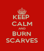 KEEP  CALM AND BURN SCARVES - Personalised Poster A4 size