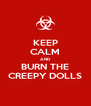 KEEP CALM AND BURN THE CREEPY DOLLS - Personalised Poster A4 size