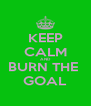 KEEP CALM AND BURN THE  GOAL - Personalised Poster A4 size