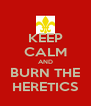 KEEP CALM AND BURN THE HERETICS - Personalised Poster A4 size