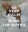 KEEP CALM and BURN THE NUTRIE - Personalised Poster A4 size