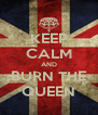 KEEP CALM AND BURN THE QUEEN - Personalised Poster A4 size