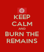 KEEP CALM AND BURN THE REMAINS - Personalised Poster A4 size