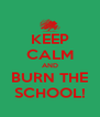 KEEP CALM AND BURN THE SCHOOL! - Personalised Poster A4 size