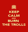KEEP CALM AND BURN  THE TROLLS - Personalised Poster A4 size