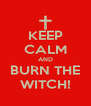 KEEP CALM AND BURN THE WITCH! - Personalised Poster A4 size