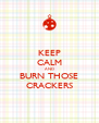 KEEP CALM AND BURN THOSE CRACKERS - Personalised Poster A4 size