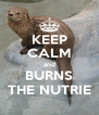KEEP CALM and BURNS THE NUTRIE - Personalised Poster A4 size