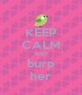KEEP CALM AND burp her - Personalised Poster A4 size