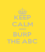 KEEP CALM AND BURP THE ABC - Personalised Poster A4 size