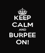 KEEP CALM AND BURPEE ON! - Personalised Poster A4 size