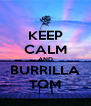 KEEP CALM AND BURRILLA TQM - Personalised Poster A4 size
