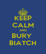 KEEP CALM AND BURY  BIATCH - Personalised Poster A4 size