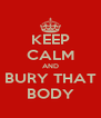 KEEP CALM AND BURY THAT BODY - Personalised Poster A4 size