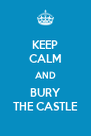 KEEP CALM AND BURY THE CASTLE - Personalised Poster A4 size