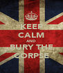 KEEP CALM AND BURY THE CORPSE - Personalised Poster A4 size