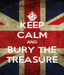 KEEP CALM AND BURY THE TREASURE - Personalised Poster A4 size