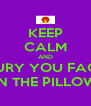 KEEP CALM AND BURY YOU FACE IN THE PILLOW - Personalised Poster A4 size