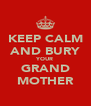 KEEP CALM AND BURY YOUR GRAND MOTHER - Personalised Poster A4 size