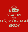 KEEP CALM AND BUS, YOU MAD BRO? - Personalised Poster A4 size