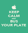 KEEP CALM AND BUS YOUR PLATE - Personalised Poster A4 size