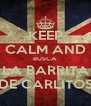 KEEP CALM AND BUSCA LA BARRITA DE CARLITOS - Personalised Poster A4 size