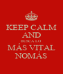 KEEP CALM AND BUSCA LO MÁS VITAL NOMÁS - Personalised Poster A4 size