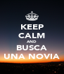 KEEP CALM AND BUSCA UNA NOVIA - Personalised Poster A4 size
