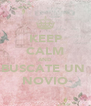 KEEP CALM AND BUSCATE UN  NOVIO - Personalised Poster A4 size