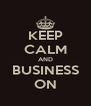 KEEP CALM AND BUSINESS ON - Personalised Poster A4 size