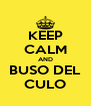 KEEP CALM AND BUSO DEL CULO - Personalised Poster A4 size