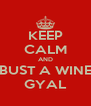 KEEP CALM AND BUST A WINE GYAL - Personalised Poster A4 size