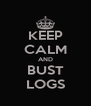 KEEP CALM AND BUST LOGS - Personalised Poster A4 size