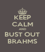 KEEP CALM AND BUST OUT BRAHMS - Personalised Poster A4 size