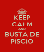 KEEP CALM AND BUSTA DE PISCIO - Personalised Poster A4 size