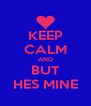 KEEP CALM AND BUT HES MINE - Personalised Poster A4 size