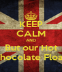 KEEP CALM AND But our Hot Chocolate Float! - Personalised Poster A4 size