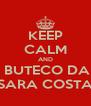 KEEP CALM AND  BUTECO DA SARA COSTA - Personalised Poster A4 size