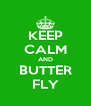 KEEP CALM AND BUTTER FLY - Personalised Poster A4 size