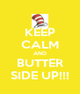 KEEP CALM AND BUTTER SIDE UP!!! - Personalised Poster A4 size