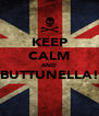 KEEP CALM AND BUTTUNELLA!  - Personalised Poster A4 size