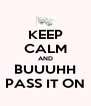 KEEP CALM AND BUUUHH PASS IT ON - Personalised Poster A4 size