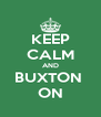 KEEP CALM AND BUXTON  ON - Personalised Poster A4 size