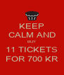 KEEP CALM AND BUY 11 TICKETS FOR 700 KR - Personalised Poster A4 size