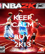 KEEP CALM AND BUY 2K13 - Personalised Poster A4 size