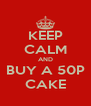 KEEP CALM AND BUY A 50P CAKE - Personalised Poster A4 size
